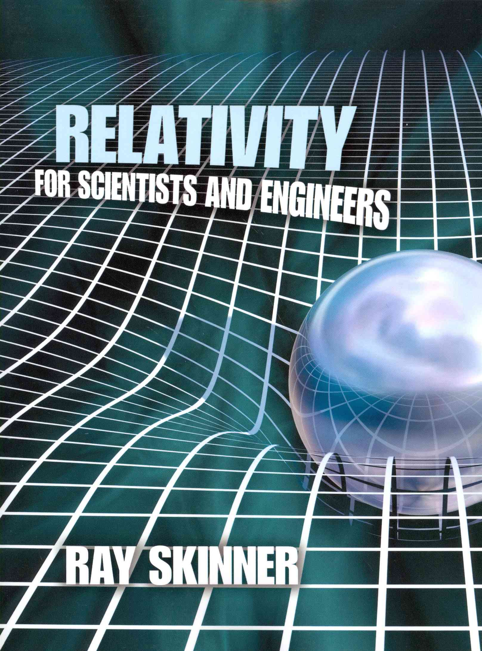 Relativity for Scientists and Engineers By Skinner, Ray